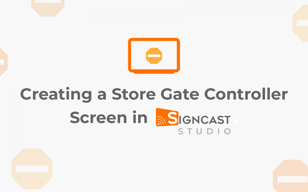 Creating a Store Gate Controller Screen in Signcast Studio